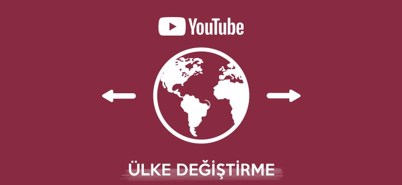 Youtube Ülke Değiştirme Nasıl Yapılır? Faydaları Neler?